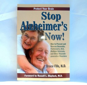 Stop Alzheimer's Now! By Dr Bruce Fife, ND and foreward by Dr Russell Blayblock, MD