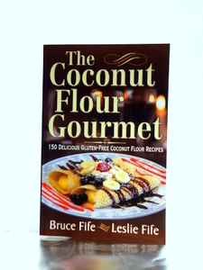 The Coconut Flour Gourmet Book by Bruce and Leslie Fife